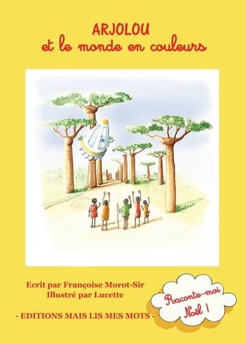Françoise Morot-Sir - Arjolou et le monde en couleurs.