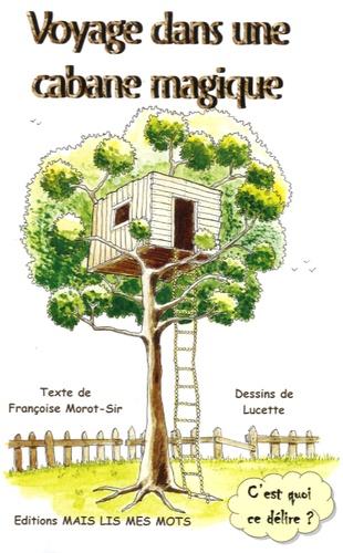 Françoise Morot-Sir - Voyage dans une cabane magique.