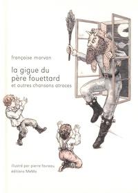 Françoise Morvan - La gigue du père Fouettard et autres chansons atroces.
