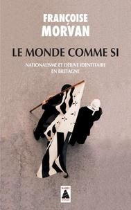 Françoise Morvan - Le monde comme si - Nationalisme et dérive identitaire en Bretagne.