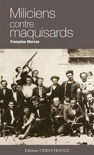 Françoise Morvan - Miliciens contre maquisards - Enquête sur un épisode de la Résistance en Bretagne.