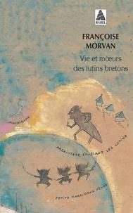 Françoise Morvan - Vie et moeurs des lutins bretons.
