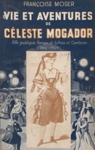 Françoise Moser - Vie et aventures de Céleste Mogador - Fille publique, femme de lettres et comtesse (1824-1909).