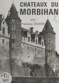 Françoise Mosser et  Collectif - Châteaux du Morbihan.