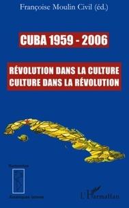 Françoise Moulin-Civil et Jean Lamore - Cuba 1959-2006 - Révolution dans la culture, Culture dans la Révolution.