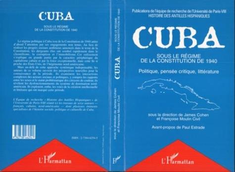 Françoise Moulin Civil et James Cohen - Cuba sous le régime de la Constitution de 1940 - Politique, pensée critique, littérature.