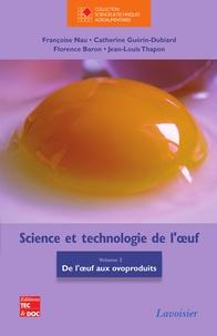 Françoise Nau et Catherine Guérin-Dubiard - Science et technologie de l'oeuf - Volume 2, De l'oeuf aux ovoproduits.