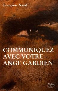 Françoise Naud - Communiquez avec votre ange gardien.