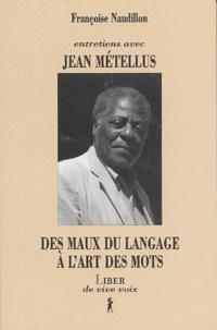 Françoise Naudillon - Des maux du langage à l'art des mots - Entretiens avec Jean Métellus.