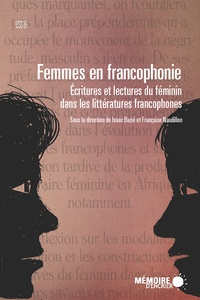 Françoise Naudillon et Isaac Bazié - Femmes en francophonie. Écritures et lectures du féminin dans les littératures francophones - Écritures et lectures du féminin dans les littératures francophones.