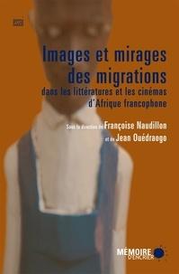 Françoise Naudillon et Jean Ouédraogo - Images et mirages des migrations dans les littératures et les cinémas d'Afrique francophone.