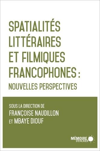 Françoise Naudillon et Mbaye Diouf - Spatialités littéraires et filmiques francophones - Nouvelles perspectives.
