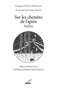 Françoise Naudin-Malineau - Sur les chemins de l'après - Haïbun.