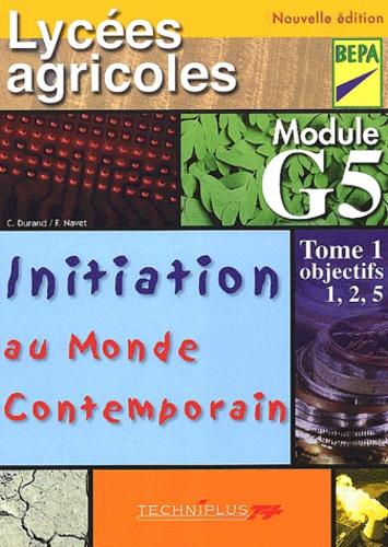 Françoise Navet et Corinne Durand - Initiation au monde contemporain Lycées agricoles BEPA module G5. - Tome 1, objectifs 1, 2, 5.