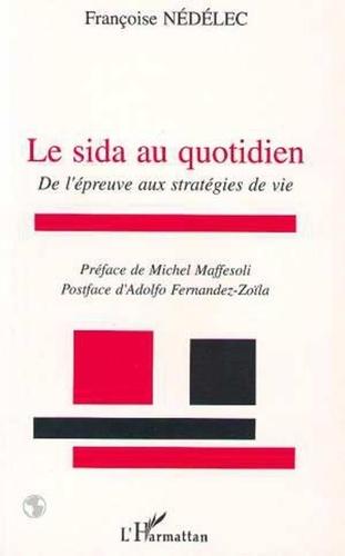 Françoise Nédélec - Le sida au quotidien - De l'épreuve aux stratégies de vie.