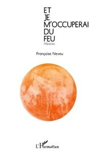 Françoise Neveu - Et je m'occuperai du feu - Flâneries.