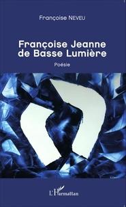 Françoise Neveu - Françoise Jeanne de Basse Lumière.