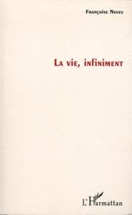Françoise Neveu - La vie, infiniment.