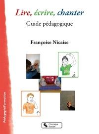 Françoise Nicaise - Lire, écrire, chanter - Guide pédagogique.