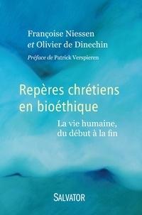 Françoise Niessen et Olivier de Dinechin - Repères chrétiens en bioéthique - La vie humaine, du début à la fin.
