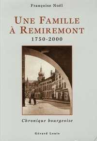 Françoise Noël - Une famille à Remiremont 1750-2000 - Chronique bourgeoise.