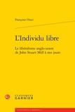 Françoise Orazi - L'individu libre - Le libéralisme anglo-saxon de John Stuart Mill à nos jours.