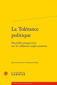 Françoise Orazi - La Tolérance politique - Nouvelles perspectives sur les influences anglo-saxonnes.