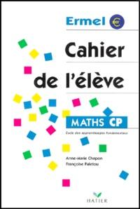 Françoise Paletou et Anne-Marie Chapon - Maths CP. - Cahier de l'élève.