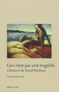 Françoise Palleau-Papin - Ceci n'est pas une tragédie - L'écriture de David Markson.