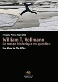 Françoise Palleau-Papin - William T. Vollmann, le roman historique en question - Une étude de The Rifles.