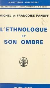 Françoise Panoff et Michel Panoff - L'ethnologue et son ombre.