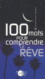 Françoise Parot - 100 mots pour comprendre le rêve.