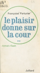 Françoise Parturier - Le plaisir donne sur la cour....