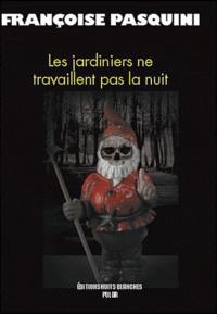 Françoise Pasquini - Les jardiniers ne travaillent pas la nuit.
