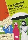 Françoise Passaquet et Marie-Noëlle Gaillet - Le cabaret en choeur - Volume 1, Répertoire pour voix égales Cycle 3 - 6e. 1 CD audio