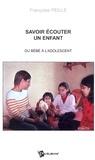 Françoise Peille - Savoir écouter un enfant - Du bébé à l'adolescent.