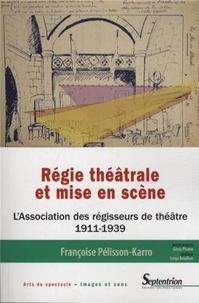 Françoise Pélisson-Karro - Régie théâtrale et mise en scène - L'Association des régisseurs de théâtre (1911-1939).