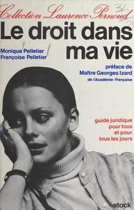 Françoise Pelletier et Monique Pelletier - Le droit dans ma vie - Guide juridique pour tous et pour tous les jours.