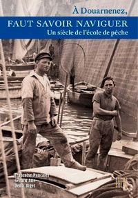 Françoise Pencalet et Gérard Alle - A Douarnenez, faut savoir naviguer - Un siècle de l'école de pêche, 1904-2003.