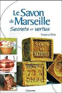 Françoise Périer - Le Savon de Marseille - Secrets et vertus.