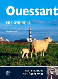 Françoise Péron - Ouessant, l'île sentinelle - Vie et traditions d'une île bretonne.