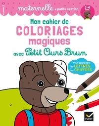 Françoise Perraud et Florence Doutremépuich - Mon cahier de coloriages magiques avec Petit Ours Brun pour apprendre les lettres, les chiffres - Maternelle petite section.