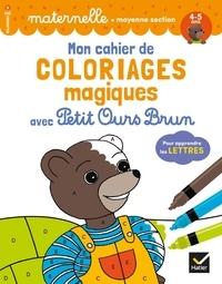 Françoise Perraud et Florence Doutremépuich - Mon cahier de coloriages magiques avec Petit Ours Brun pour apprendre les lettres - Maternelle moyenne section.