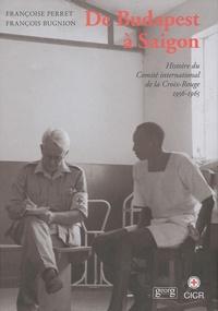 Françoise Perret et François Bugnion - Histoire du Comité international de la Croix-Rouge - Tome 4, De Budapest à Saigon (1956-1965).