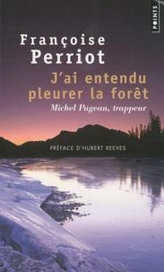 Françoise Perriot - J'ai entendu pleurer la forêt - Michel Pageau, trappeur.