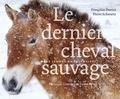 Françoise Perriot et Pierre Schwartz - Le dernier cheval sauvage - Dans les pas du Przewalski.