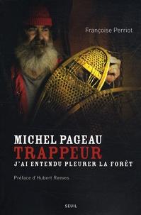 Françoise Perriot - Michel Pageau, trappeur - J'ai entendu pleurer la forêt.