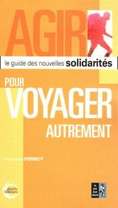 Françoise Perriot - Pour voyager autrement - Le guide des nouvelles solidarités.
