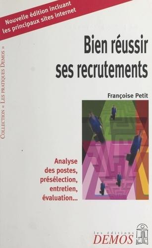 Bien réussir ses recrutements. Analyse des postes, présélection, entretien, évaluation...