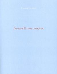Françoise Pétrovitch - J'ai travaillé mon comptant.
